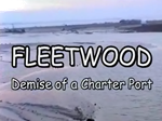 Fleetwood - History & Demise of a Charter Port